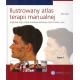 Ilustrowany atlas terapii manualnej t. 1 Kręgosłup szyjny, staw skroniowo-żuchwowy, bark, łokieć, ręka