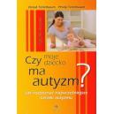 Czy moje dziecko ma autyzm? Jak rozpoznać najwcześniejsze oznaki autyzmu