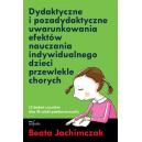 Dydaktyczne i pozadydaktyczne uwarunkowania efektów nauczania indywidualnego dzieci przewlekle chorych Z badań uczniów klas 3 sz