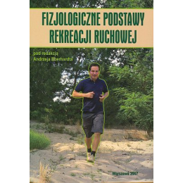 Fizjologiczne podstawy rekreacji ruchowej Wybrane zagadnienia
