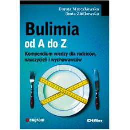 Bulimia od A do Z Kompendium wiedzy dla rodziców, nauczycieli i wychowawców
