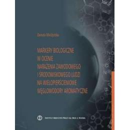 Markery biologiczne w ocenie narażenia zawodowego i środowiskowego ludzi na wielopierścieniowe węglowodany aromatyczne