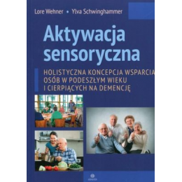 Aktywacja sensoryczna Holistyczna koncepcja wsparcia osób w podeszłym wieku i cierpiących na demencję