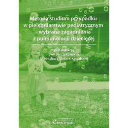 Metoda studium przypadku w pielęgniarstwie pediatrycznym - wybrane zagadnienia z pulmonologii dziecięcej