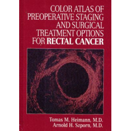 Color Atlas of Preoperative Stagind and Surgical Treatment Options for Rectal Cancer