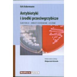 Antybiotyki i środki przeciwgrzybicze Substancje, obrazy chorobowe, leczenie