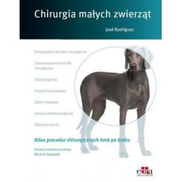 Atlas procedur chirurgicznych krok po kroku Chirurgia małych zwierząt