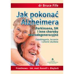 Jak pokonać Alzheimera, Parkinsona, SM i inne chorobyneurodegeneracyjne   Zapobieganie, leczenie, cofanie skutków
