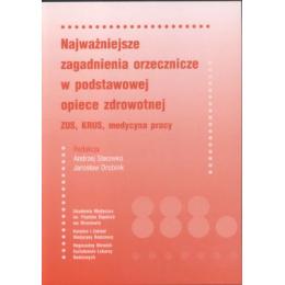 Najwa¿niejsze zagadnienia orzecznicze w podstawowej opiece zdrowotnej ZUS, KRUS, medycyna pracy