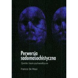Perwersja sadomasochistyczna Zjawisko i teorie psychoanalityczne