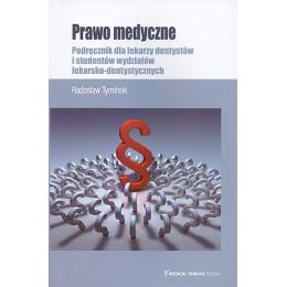 Prawo medyczne Podręcznik dla lekarzy dentystów i studentów wydziałów lekarsko-dentystycznych