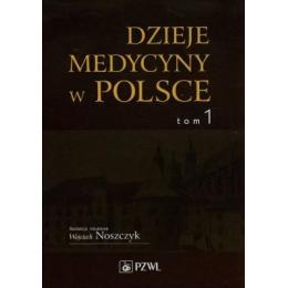 Dzieje medycyny w Polsce t.1 Od czasów najdawniejszych do roku 1914