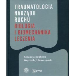 Traumatologia narządu ruchu Biologia i biomechanika leczenia