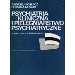 Psychiatria kliniczna i pielęgniarstwo psychiatryczne Podręcznik dla pielęgniarek