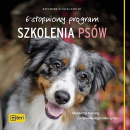 6-stopniowy program szkolenia psów Skuteczny trening od pierwszego roku życia