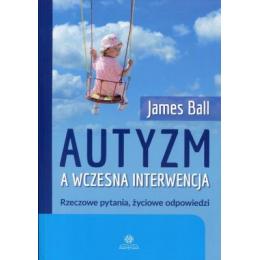 Autyzm a wczesna interwencja Rzeczowe pytania, zyciowe odpowiedzi