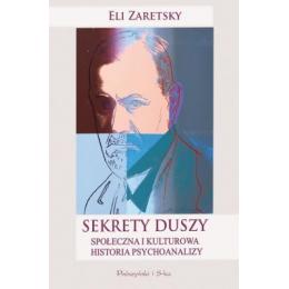 Sekrety duszy Społeczna i kulturowa historia psychoanalizy