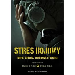 Stres bojowy Teorie, badania, profilaktyka i terapia