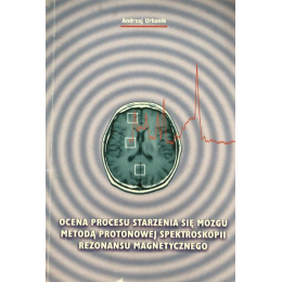 Ocena procesu starzenia się mózgu metodą protonowej spektroskopii rezonansu magnetycznego