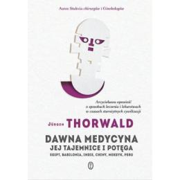 Dawna medycyna jej tajemnice i potęga Egipt, Babilonia, Indie, Chiny, Meksyk, Peru