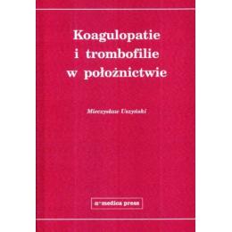 Koagulopatie i trombofilie w położnictwie