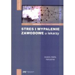 Stres i wypalenie zawodowe u lekarzy Diagnoza, Terapia, Profilaktyka