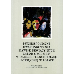 Psychospołeczene uwarunkowania zjawisk dewiacyjnych wśród młodzieży w okresie transformacji ustrojowej w Polsce