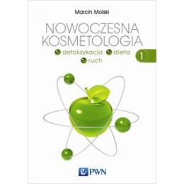 Nowoczesna kosmetologia t. 1 Detoksykacja, dieta, ruch