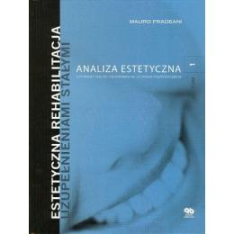 Estetyczna rehabilitacja uzupełnieniami stałymi t. 1 Analiza estetyczna. Systematyka postępowania w leczeniiu protetycznym