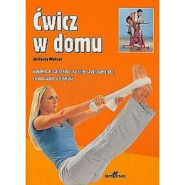 Ćwicz w domu Najlepsze ćwiczenia na siłę, wytrzymałość, równowagę i gibkość