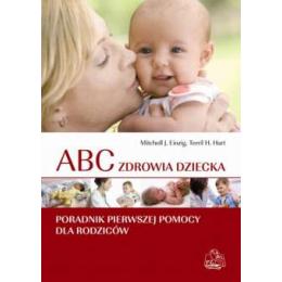 ABC zdrowia dziecka Poradnik pierwszej pomocy dla rodziców