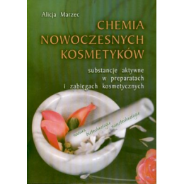 Chemia nowoczesnych kosmetyków Substancje aktywne w preparatach i zabiegach kosmetycznych