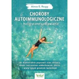 Choroby autoimmunologiczne - holistyczne uzdrawianie