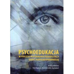 Psychoedukacja w procesie wspomagania rehabilitacji osób z niepełnosprawnością