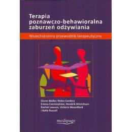 Terapia poznawczo-behawioralna zaburzeń odżywiania  Wszechstronny przewodnik terapeutyczny