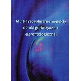 Multidyscyplinarne aspekty opieki geriatryczno-gerontologicznej