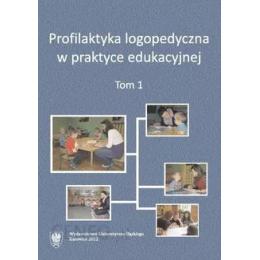 Profilaktyka logopedyczna w praktyce edukacyjnej t.1