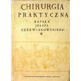 Chirurgia praktyczna Rafała Józefa Czerniakowskiego