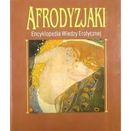 Afrodyzjaki Encyklopedia wiedzy erotycznej