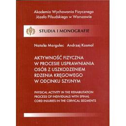 Aktywność fizyczna w procesie usprawniania osób z uszkodzeniem rdzenia kręgowego w odcinku szyjnym Studia i monografie