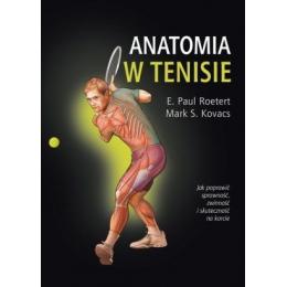 Anatomia w tenisie Jak poprawić sprawność, zwinność i skuteczność na korcie