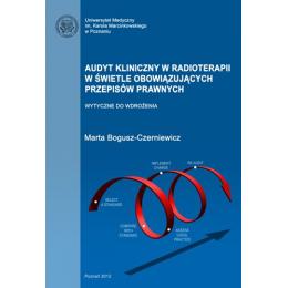 Audyt kliniczny w radioterapii w świetle obowiązujących przepisów prawnych (z CD) Wytyczne do wdrożenia