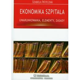Ekonomika szpitala Uwarunkowania, elementy, zasady