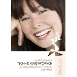 Zastosowanie technik warstwowych w stomatologii estetycznej (z DVD)